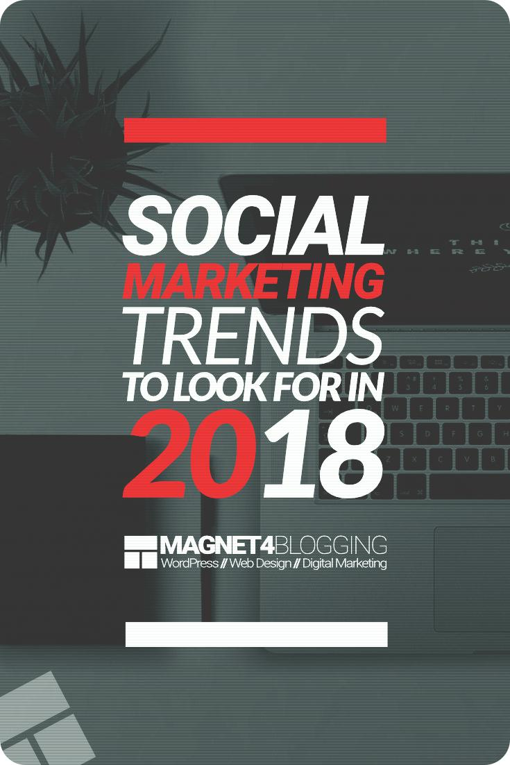 Social Marketing Trends To Look Forward To In 2018
