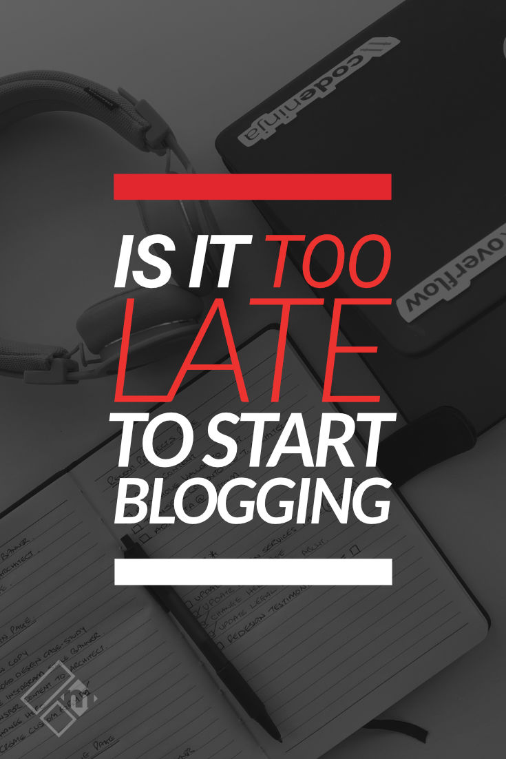 Is It Too Late To Start Blogging Now?