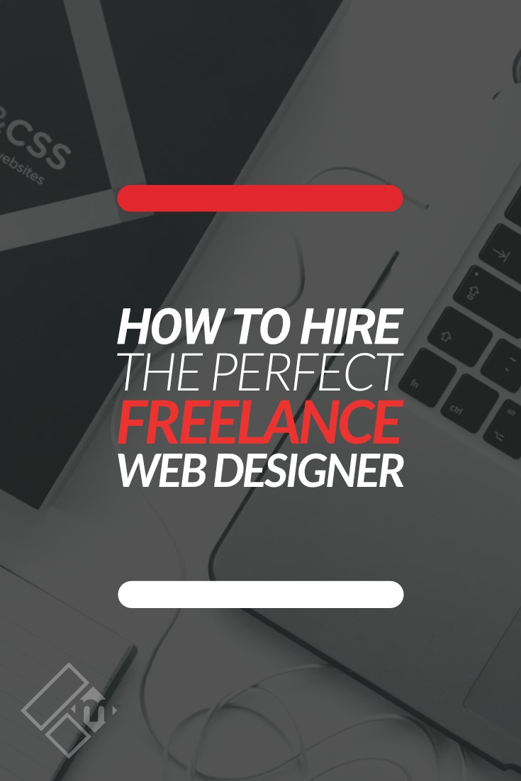 How To Hire The Perfect Freelance Web Designer For Your