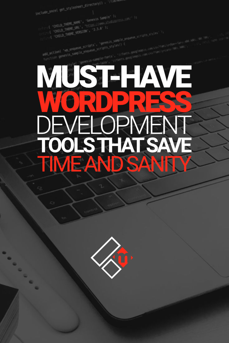 6 Must-Have WordPress Development Tools That Save Time & Sanity
